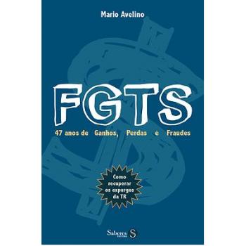 FGTS: 47 anos de Ganhos, Perdas e Fraudes