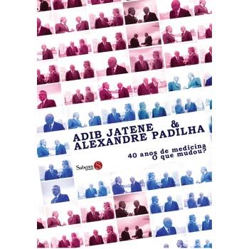Adib Jatene & Alexandre Padilha: 40 anos de medicina. O que mudou?